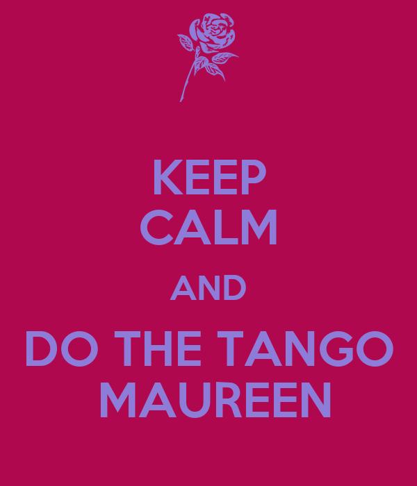 KEEP CALM AND DO THE TANGO  MAUREEN