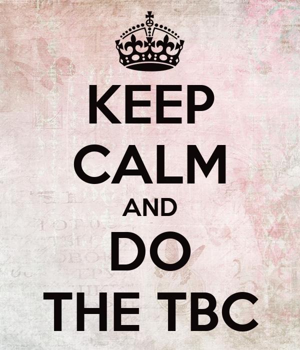 KEEP CALM AND DO THE TBC