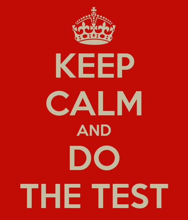KEEP CALM AND DO THE TEST