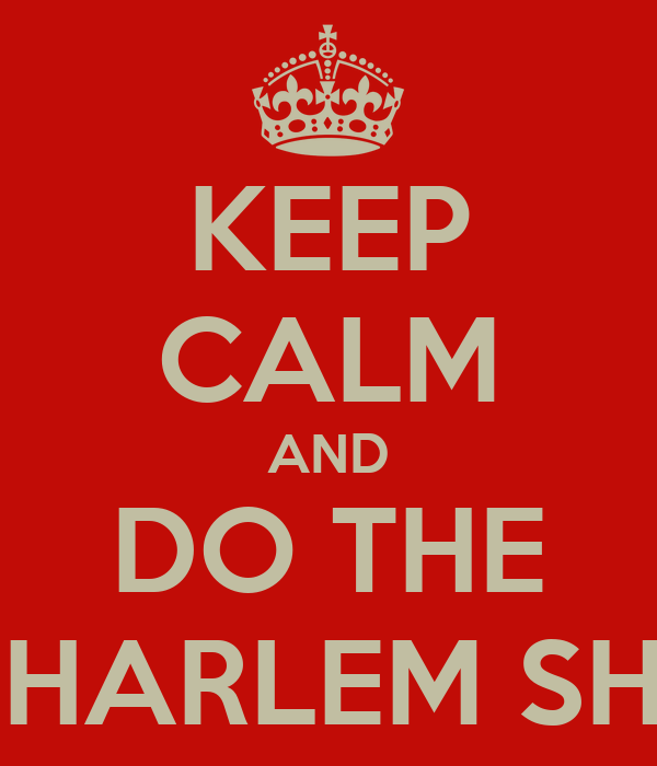KEEP CALM AND DO THE THE HARLEM SHAKE