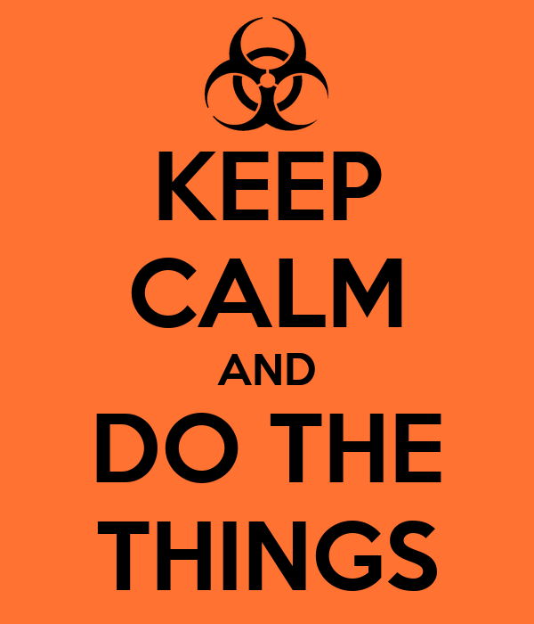 KEEP CALM AND DO THE THINGS
