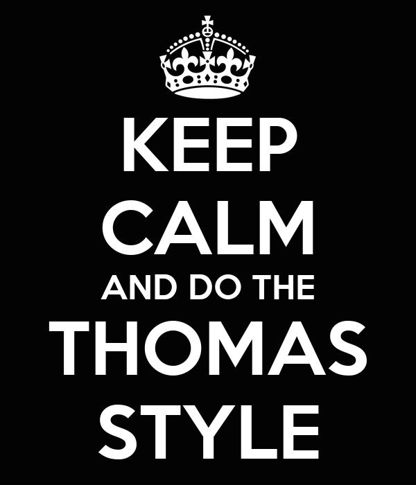 KEEP CALM AND DO THE THOMAS STYLE