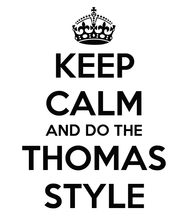 KEEP CALM AND DO THE THOMAS STYLE
