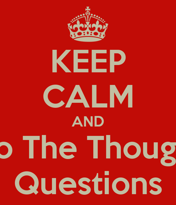 KEEP CALM AND Do The Thought Questions