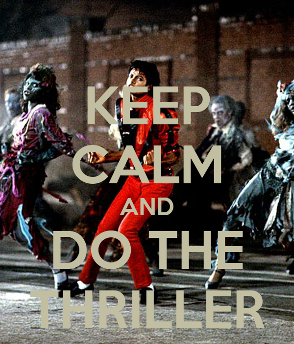 KEEP CALM AND DO THE THRILLER