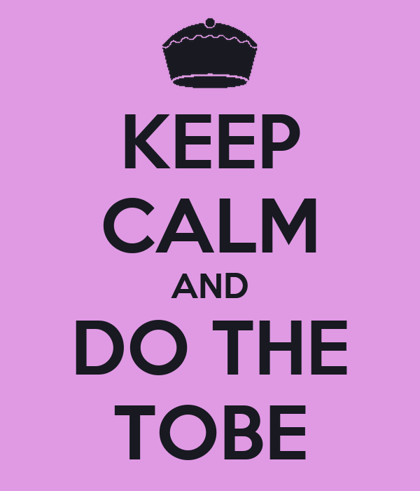 KEEP CALM AND DO THE TOBE