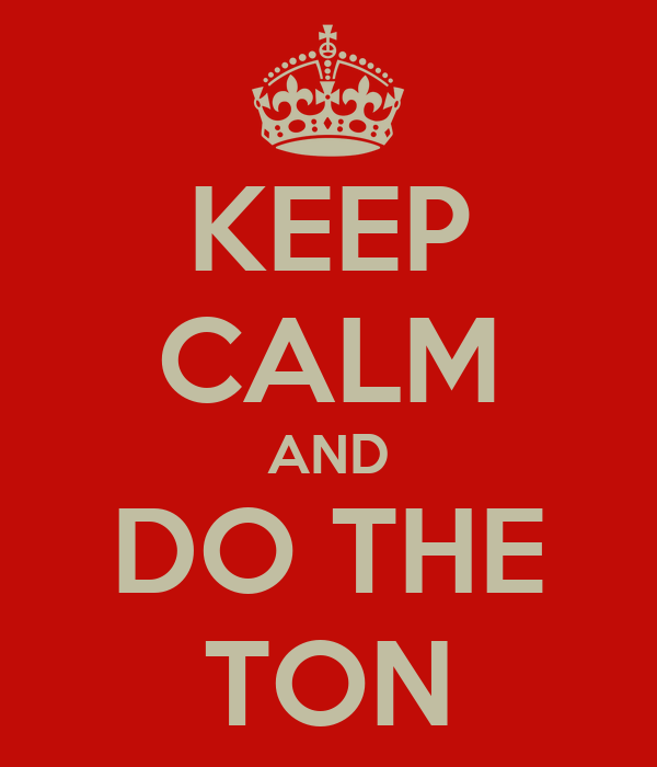 KEEP CALM AND DO THE TON