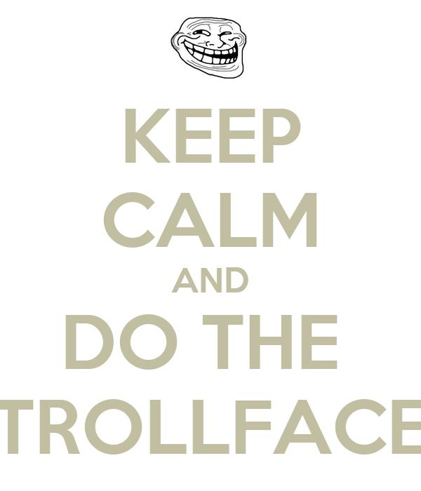 KEEP CALM AND DO THE  TROLLFACE