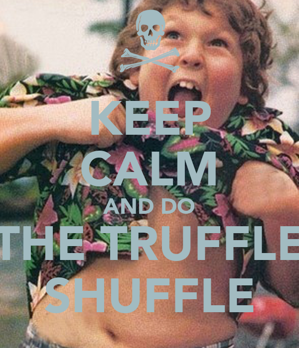 KEEP CALM AND DO THE TRUFFLE SHUFFLE
