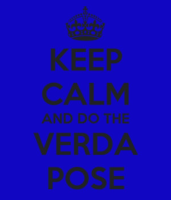 KEEP CALM AND DO THE VERDA POSE