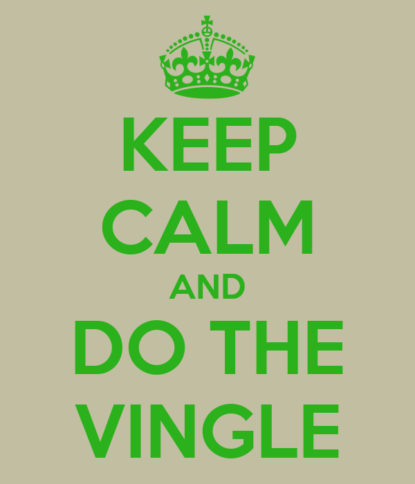 KEEP CALM AND DO THE VINGLE