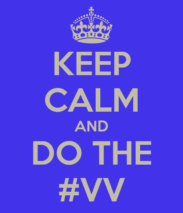 KEEP CALM AND DO THE #VV