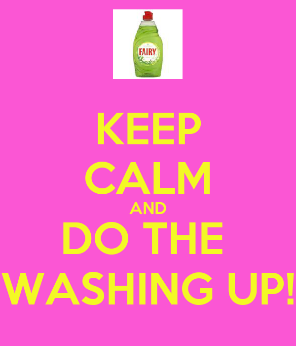 KEEP CALM AND DO THE  WASHING UP!