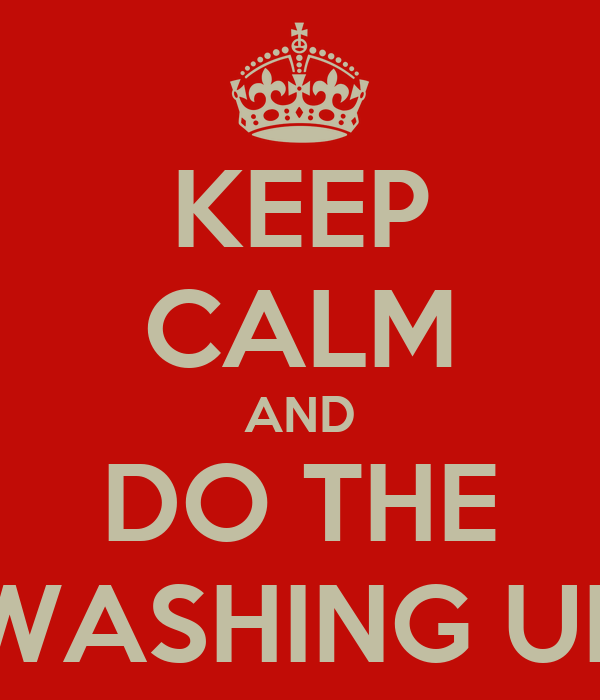 KEEP CALM AND DO THE WASHING UP