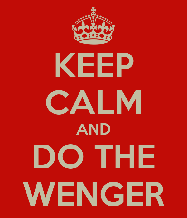 KEEP CALM AND DO THE WENGER