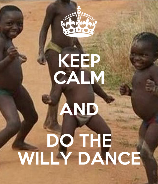 KEEP CALM AND DO THE WILLY DANCE