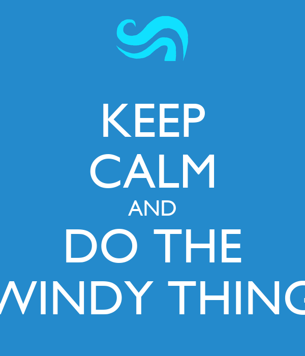 KEEP CALM AND DO THE WINDY THING