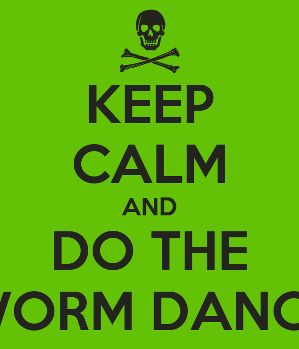 KEEP CALM AND DO THE WORM DANCE