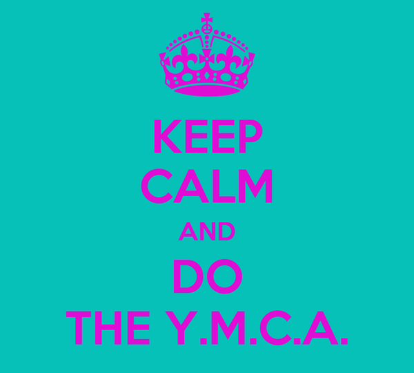 KEEP CALM AND DO THE Y.M.C.A.