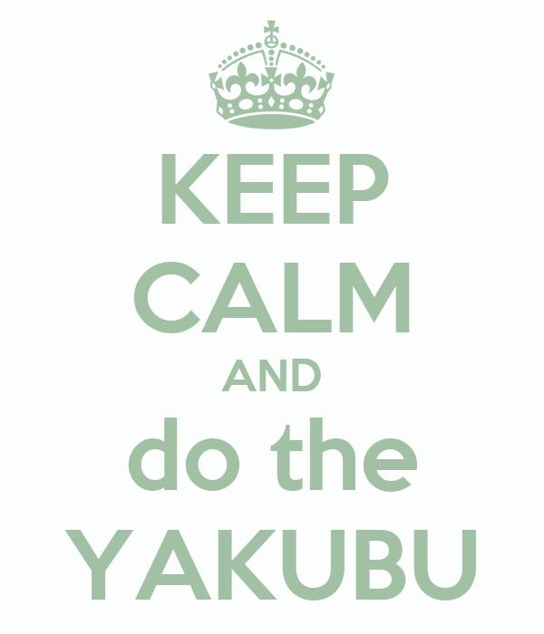 KEEP CALM AND do the YAKUBU