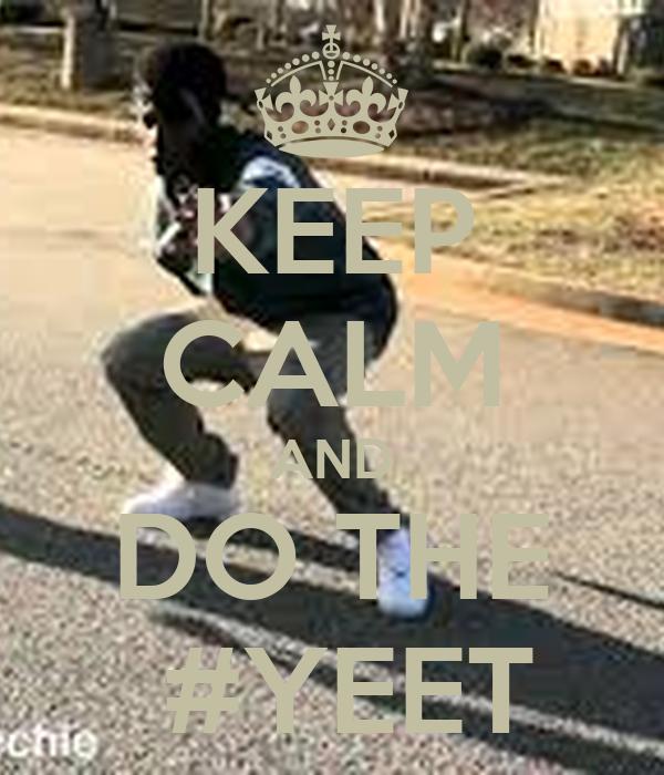 KEEP CALM AND DO THE  #YEET