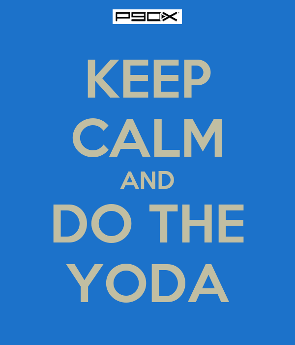 KEEP CALM AND DO THE YODA