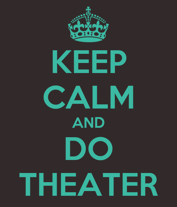 KEEP CALM AND DO THEATER