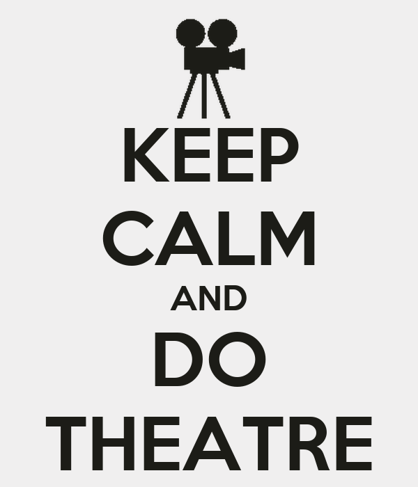 KEEP CALM AND DO THEATRE