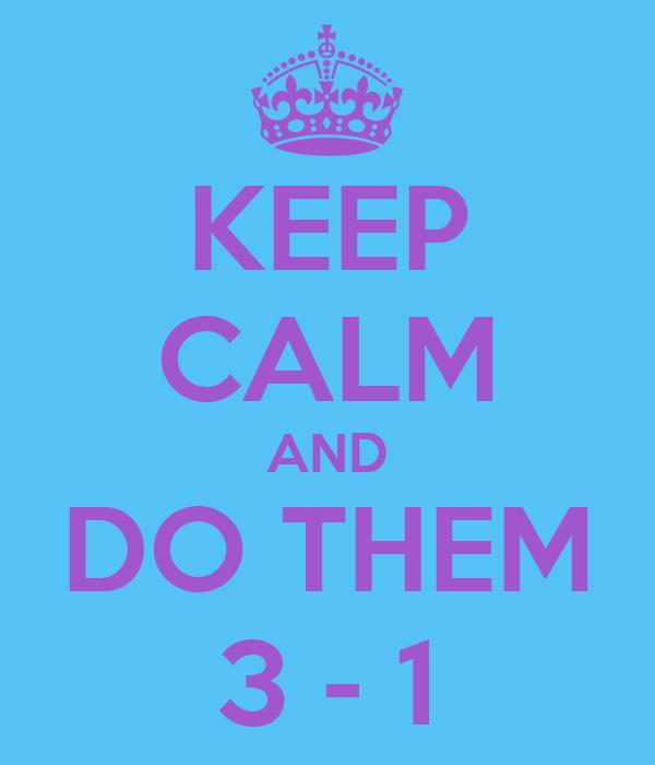 KEEP CALM AND DO THEM 3 - 1