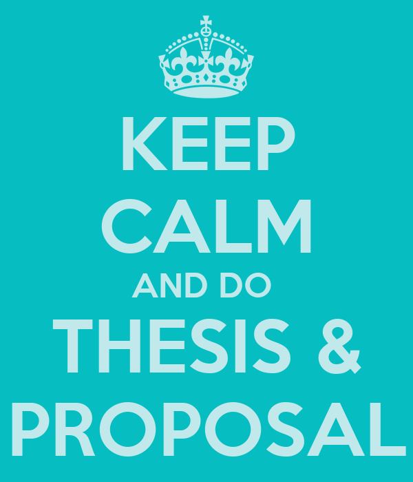 KEEP CALM AND DO  THESIS & PROPOSAL