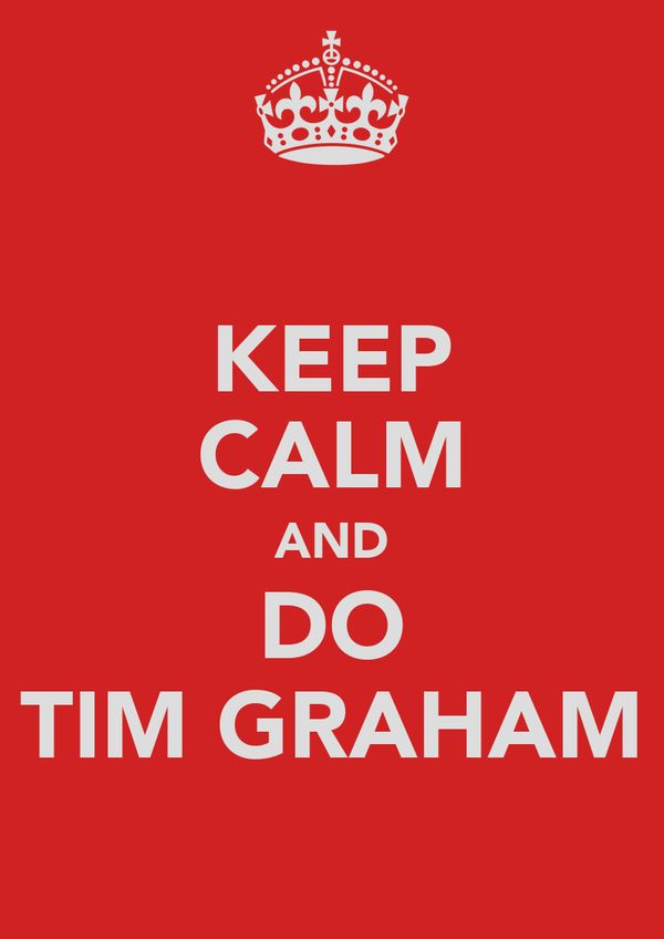 KEEP CALM AND DO TIM GRAHAM