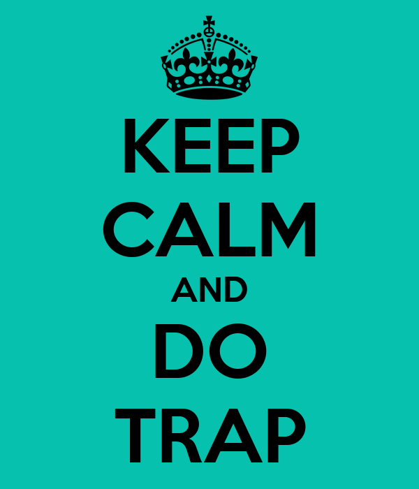 KEEP CALM AND DO TRAP