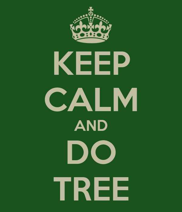KEEP CALM AND DO TREE