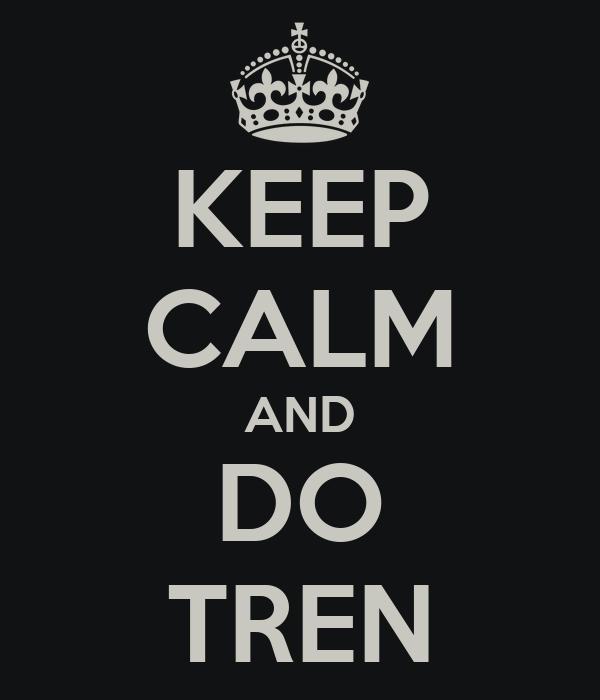 KEEP CALM AND DO TREN