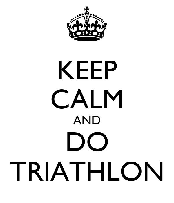 KEEP CALM AND DO TRIATHLON