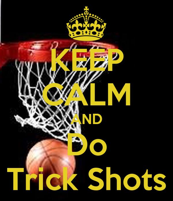 KEEP CALM AND Do Trick Shots