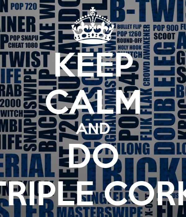 KEEP CALM AND DO TRIPLE CORK