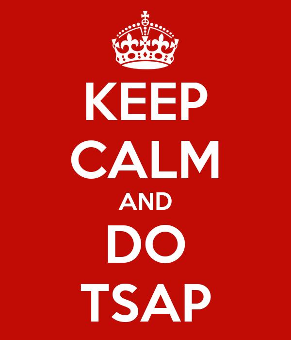 KEEP CALM AND DO TSAP