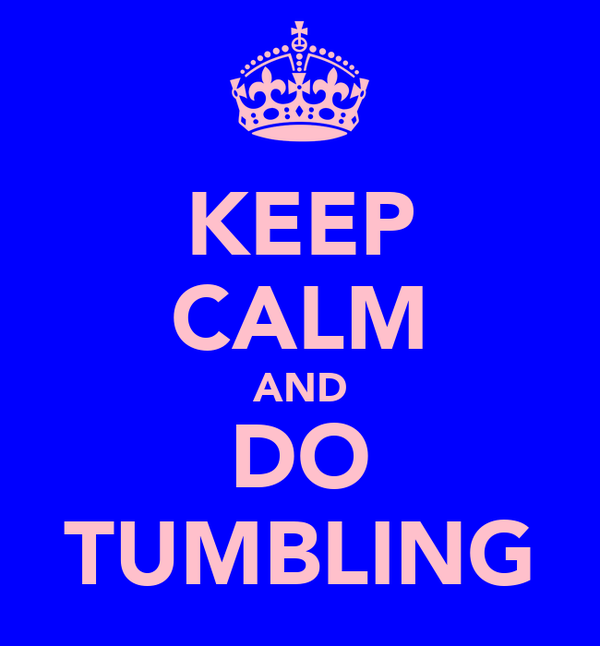 KEEP CALM AND DO TUMBLING