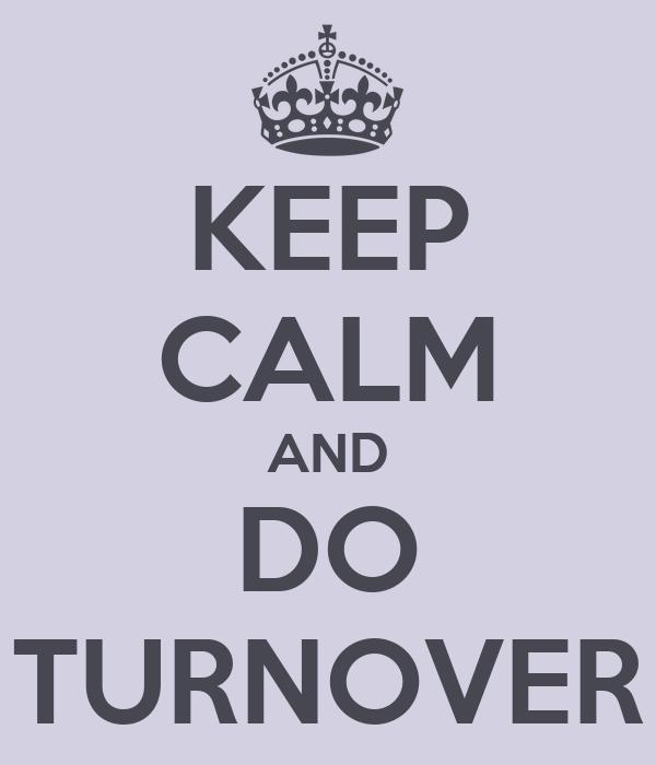 KEEP CALM AND DO TURNOVER