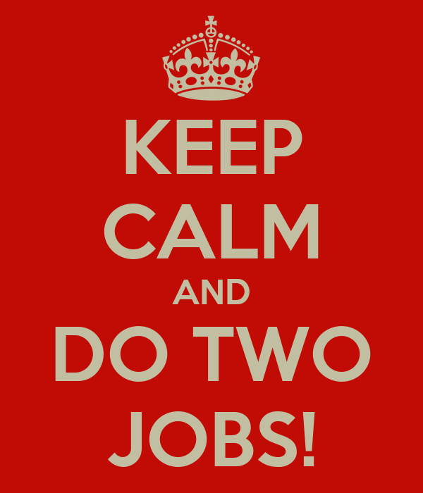KEEP CALM AND DO TWO JOBS!