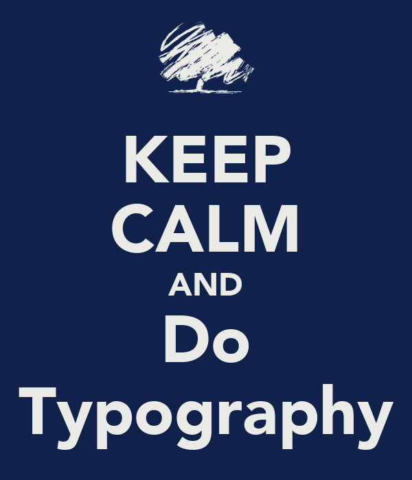 KEEP CALM AND Do Typography