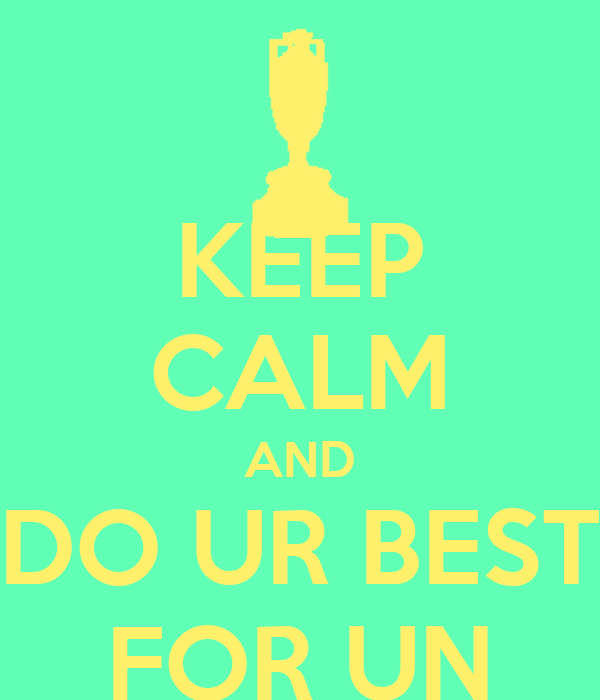 KEEP CALM AND DO UR BEST FOR UN