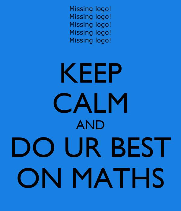KEEP CALM AND DO UR BEST ON MATHS