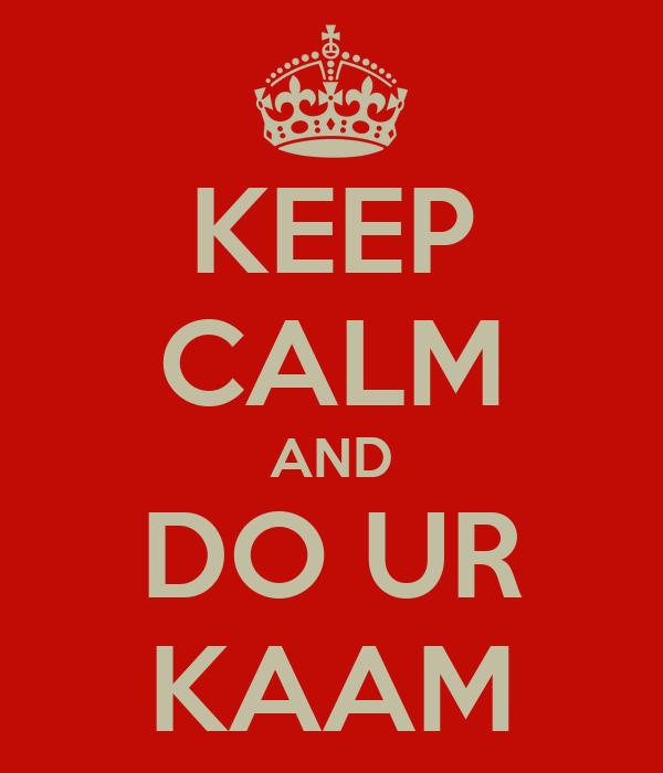 KEEP CALM AND DO UR KAAM