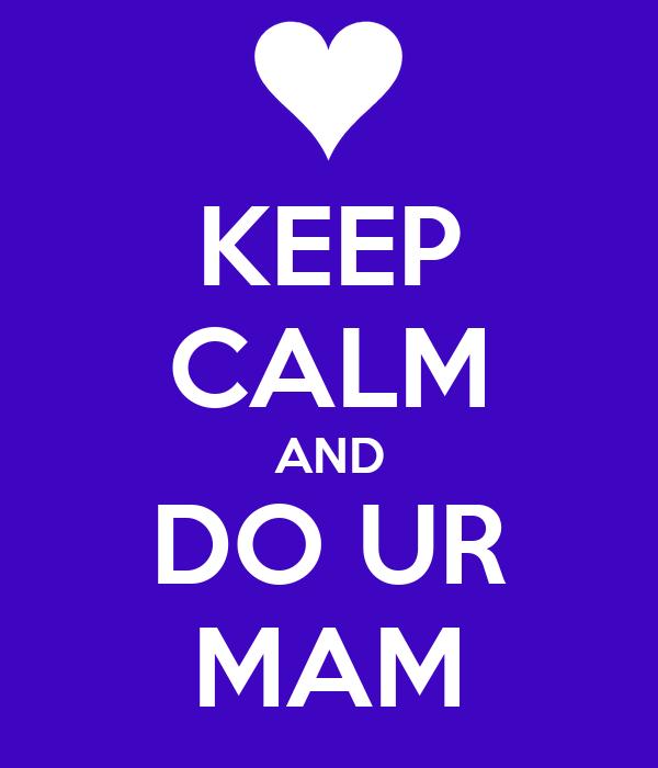 KEEP CALM AND DO UR MAM
