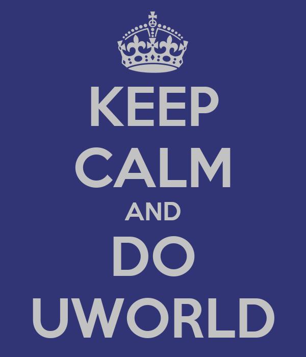 KEEP CALM AND DO UWORLD