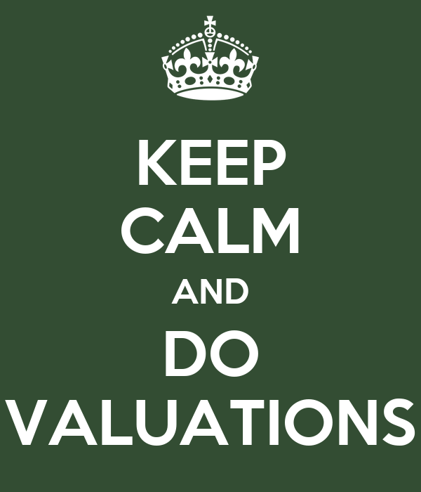 KEEP CALM AND DO VALUATIONS