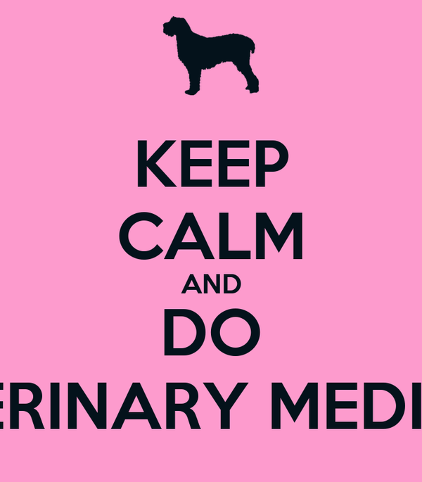 KEEP CALM AND DO VETERINARY MEDICINE