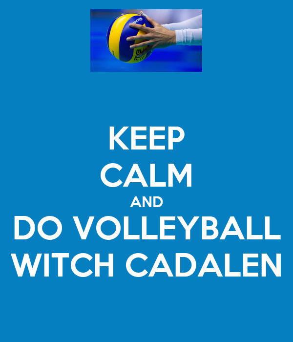 KEEP CALM AND DO VOLLEYBALL WITCH CADALEN